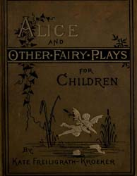 Alice : And Other Fairy Plays for Childr... by Freiligrath-Kroeker, Kate