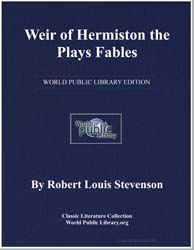 Weir of Hermiston the Plays Fables by Stevenson, Robert Louis