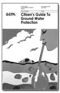 Citizen's Guide to Ground-Water Protecti... by Environmental Protection Agency