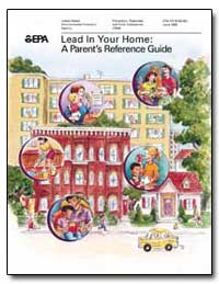 Lead in Your Home : A Parent's Reference... by Environmental Protection Agency