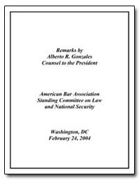 Remarks by Alberto R. Gonzales Counsel t... by Gonzales, Alberto R., Honorable