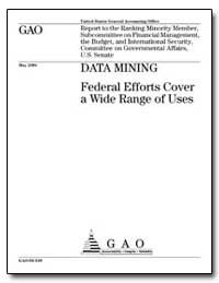 Data Mining Federal Efforts Cover a Wide... by Koontz, Linda D.