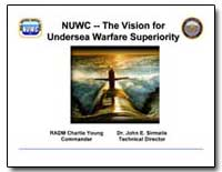 Nuwc -- the Vision for Undersea Warfare ... by Sirmalis, John E., Dr.