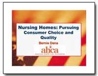 Nursing Homes: Pursuing Consumer Choice ... by Dana, Bernie
