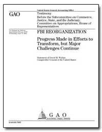 Fbi Reorganization Progress Made in Effo... by Walker, David M.