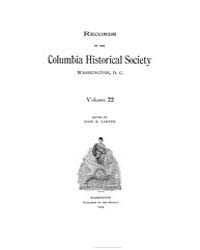 Records of the Columbia Historical Socie... Volume Vol. 22 by