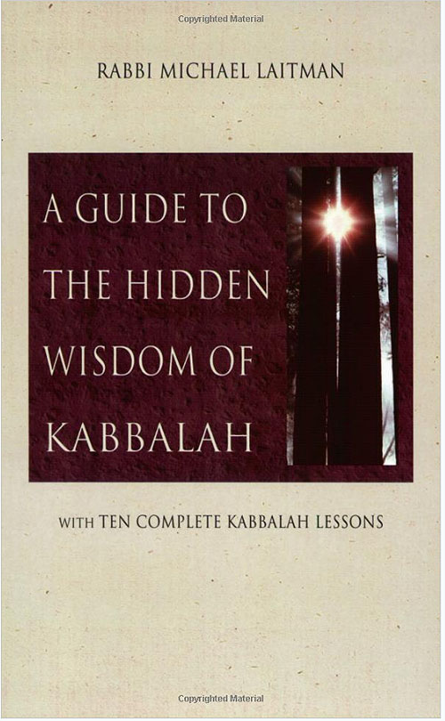 A Guide To the Hidden Wisdom of Kabbalah by Rav Michael Laitman