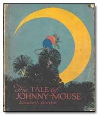 Tale of Johnny Mouse by Gordon, Elizabeth