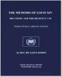The Memoirs of Louis XIV, His Court and ... by De Saint-Simon, Duc