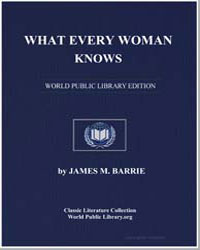 What Every Woman Knows by Barrie, James Matthew