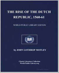 The Rise of the Dutch Republic, 1560-61 by Motley, John Lothrop