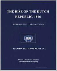 The Rise of the Dutch Republic, 1566 by Motley, John Lothrop