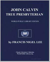 John Calvin-True Presbyterian by Lee, Francis Nigel, Dr.