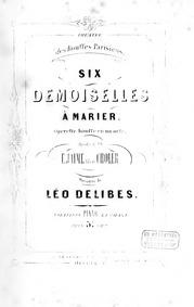 Six demoiselles à marier (Opérette bouff... by Delibes, Léo