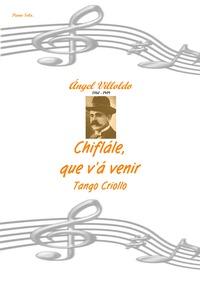 Chiflále, que v'á venir : Complete score by Villoldo, Ángel Gregorio