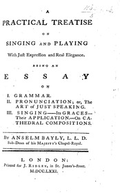A Practical Treatise on Singing and Play... by Bayly, Anselm