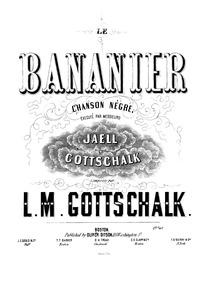 Le Bananier (Le Bananier - Chanson nègre... Volume Op.5 by Gottschalk, Louis Moreau
