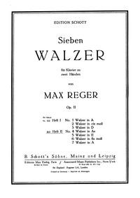 7 Waltzes, Op.11 : Book II: Nos. 4 - 7 Volume Op.11 by Reger, Max