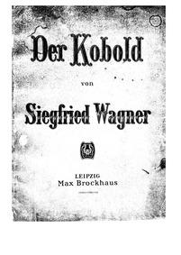 Der Kobold (The Goblin. Opera in 3 Acts)... Volume Op.3 by Wagner, Siegfried