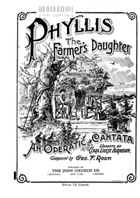 Phyllis, the Farmer's Daughter (An Opera... by Root, George Frederick