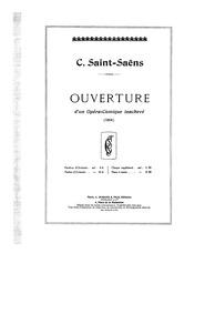 Ouverture d'un Opéra-Comique Inachevé : ... by Saint-Saëns, Camille