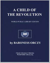 A Child of the Revolution; A Novel by Orczy, Emmuska, Baroness