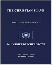 The Christian Slave by Stowe, Harriet Beecher