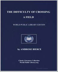 The Difficulty of Crossing a Field by Bierce, Ambrose