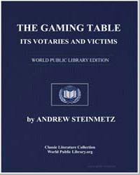 The Gaming Table, Its Votaries and Victi... by Steinmetz, Andrew