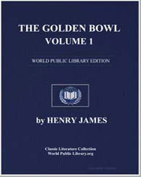 The Golden Bowl : Volume 1 by James, Henry