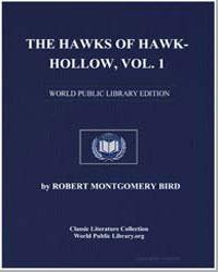 The Hawks of Hawk-Hollow, Volume 1 by Bird, Robert Montgomery