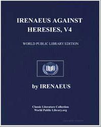 Irenaeus against Heresies, Vol. 4 by Irenaeus