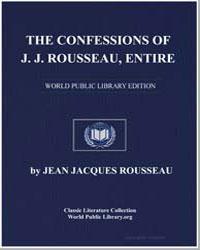 The Confessions of J.J. Rousseau, Entire by Rousseau, Jean Jacques