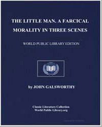 The Little Man. A Farcical Morality in T... by Galsworthy, John