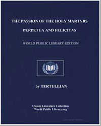 The Passion of the Holy Martyrs Perpetua... by Tertullian