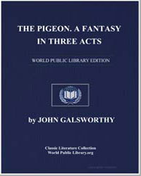 The Pigeon : A Fantasy in Three Acts by Galsworthy, John