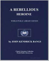 A Rebellious Heroine by Bangs, John Kendrick