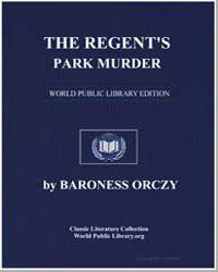 The Regent's Park Murder by Orczy, Emmuska, Baroness