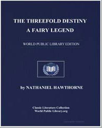 The Threefold Destiny : A Fairy Legend by Hawthorne, Nathaniel