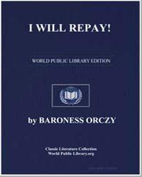 I Will Repay! by Orczy, Emmuska, Baroness