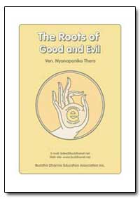 The Roots of Good and Evil : The Roots o... by Thera, Nyanaponika