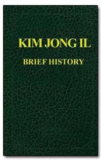 Kim Jong Il Brief History by Jong Il, Kim