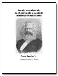 Teoria Marxista Do Conhecimento E Metodo... by Prado, Caio Jr.