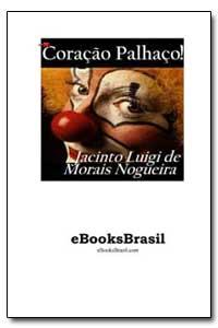 Coracao Palhaco! Jacinto Luigi de Morais... by