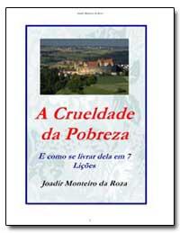 A Crueldade Da Pobreza E Como Se Livrar ... by Da Roza, Joadir Monteiro