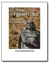 Eurico, O Presbitero Alexandre Herculano by Herculano, Alexandre