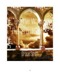 Creative Writing Poems and Stories by Smith, Grace
