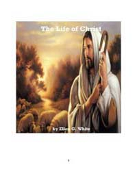 The Life of Christ by White, Ellen