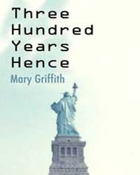 Three Hundred Years Hence by Griffith, Mary