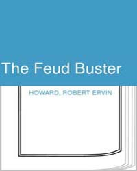 The Feud Buster by Robert Ervin Howard